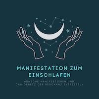Manifestation zum Einschlafen: Wünsche manifestieren und das Gesetz der Resonanz entfesseln