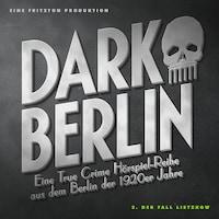 Dark Berlin Eine True Crime Hörspiel-Reihe aus dem Berlin der 1920er Jahre - 3. Fall