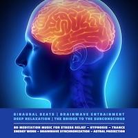 Binaural Beats   Brainwave Entrainment   Deep Relaxation   The Bridge To The Subconscious