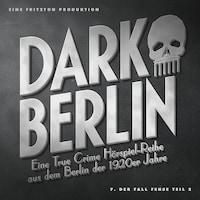 Dark Berlin - Eine True Crime Hörspiel-Reihe aus dem Berlin der 1920er Jahre - 7. Fall