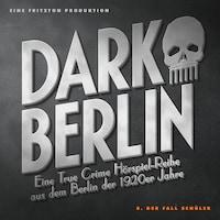 Dark Berlin - Eine True Crime Hörspiel-Reihe aus dem Berlin der 1920er Jahre - 8. Fall