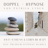 ANTI-STRESS  &  LEBEN IM JETZT  +++  Doppel-Hypnose von Patrick Lynen