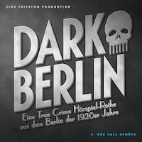 Dark Berlin Eine True Crime Hörspiel-Reihe aus dem Berlin der 1920er Jahre - 4. Fall