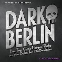 Dark Berlin - Eine True Crime Hörspiel-Reihe aus dem Berlin der 1920er Jahre - 5. Fall