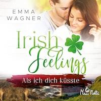 Irish Feelings. Als ich dich küsste