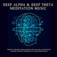 Deep Theta  |  Deep Alpha  |  Meditation Music: Perfect for Meditation Shifting, Self Healing & Inner Peace