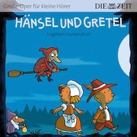 """Die ZEIT-Edition """"Große Oper für kleine Hörer"""", Hänsel und Gretel"""