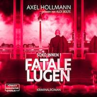 Fatale Lügen - Soko Innen, Band 1 (ungekürzt)