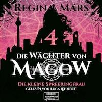 Die kleine Spreejungfrau - Die Wächter von Magow, Band 4 (ungekürzt)