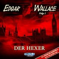 Edgar Wallace, Folge 1: Der Hexer (Der Krimi-Klassiker in neuer Hörspielfassung)