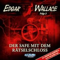 Edgar Wallace - Der Krimi-Klassiker in neuer Hörspielfassung, Folge 3: Der Safe mit dem Rätselschloss (Der Krimi-Klassiker in neuer Hörspielfassung)