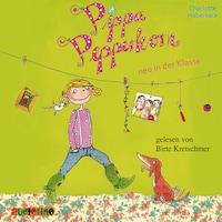 Pippa Pepperkorn neu in der Klasse - Pippa Pepperkorn, Teil 1