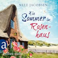 Ein Sommer im Rosenhaus (Ungekürzt)