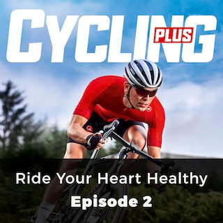Ride Your Heart Healthy - Cycling Plus, Episode 2