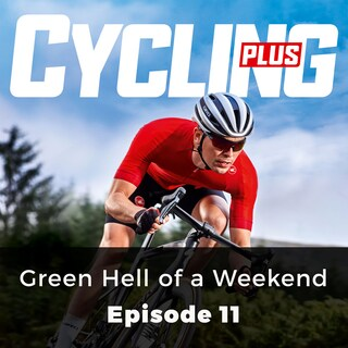 Green Hell of a Weekend - Cycling Plus, Episode 11