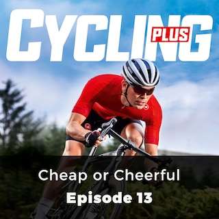 Cheap or Cheerful - Cycling Plus, Episode 13