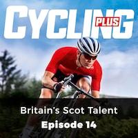 Britain's Scot Talent - Cycling Plus, Episode 14