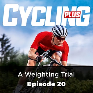 A Weighting Trial - Cycling Plus, Episode 20