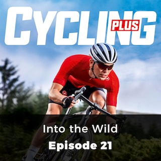 Into the Wild - Cycling Plus, Episode 21