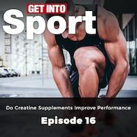Do Creatine Supplements Improve Performance - Get Into Sport Series, Episode 16 (ungekürzt)