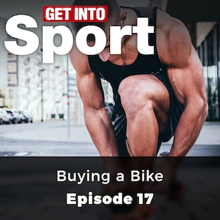 Buying a Bike - Get Into Sport Series, Episode 17