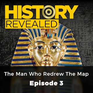 The Man Who Redrew the Map - History Revealed, Episode 3