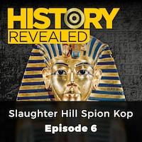 Slaughter Hill Spion Kop - History Revealed, Episode 6