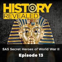 SAS Secret Heroes of World War II - History Revealed, Episode 13