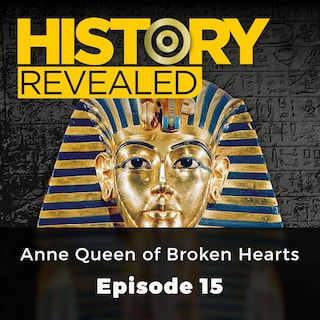 Anne Queen of Broken Hearts - History Revealed, Episode 15
