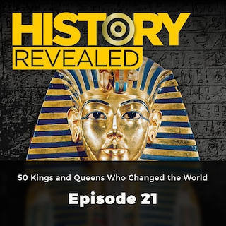 50 Kings and Queens Who Changed the World - History Revealed, Episode 21