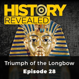 Triumph of the Longbow - History Revealed, Episode 28