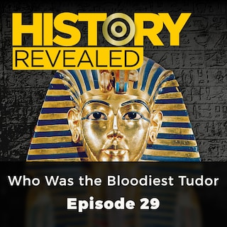 Who Was the Bloodiest Tudor - History Revealed, Episode 29