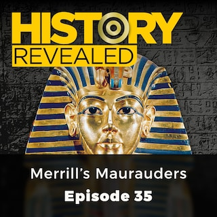 Merrill's Maurauders - History Revealed, Episode 35