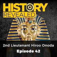 2nd Lieutenant Hiroo Onoda - History Revealed, Episode 42