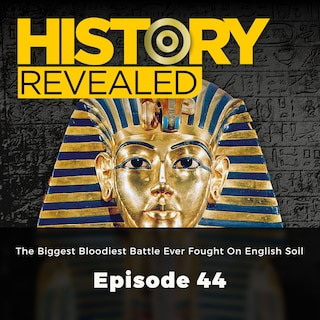 The Biggest Bloodiest Battle Ever Fought On English Soil - History Revealed, Episode 44