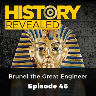 Brunel the Great Engineer - History Revealed, Episode 46