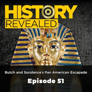 Butch and Sundance's Pan American Escapade - History Revealed, Episode 51