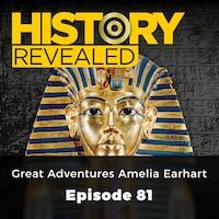 Great Adventurers Amelia Earhart - History Revealed, Episode 81