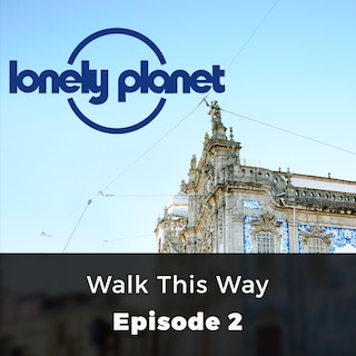 Walk this Way - Lonely Planet, Episode 2