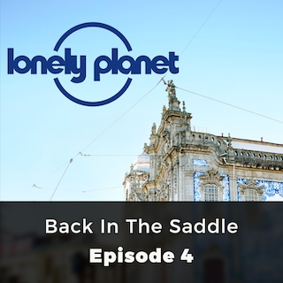 Back in the Saddle - Lonely Planet, Episode 4