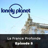 La France Profonde - Lonely Planet, Episode 8