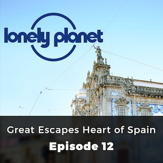 Great Escapes Heart of Spain - Lonely Planet, Episode 12