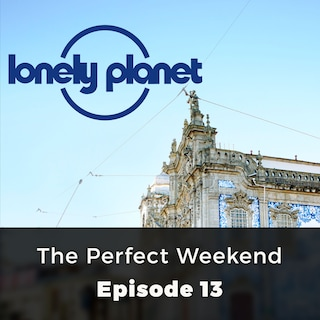 The Perfect Weekend - Lonely Planet, Episode 13