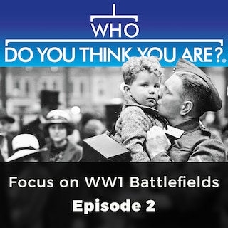Focus on WW 1 Battlefields - Who Do You Think You Are?, Episode 2