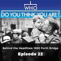 Behind the Headlines: 1890 Forth Bridge