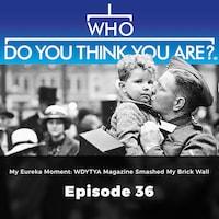 My Eureka Moment:WDYTYA Magazine Smashed my Brick Wall