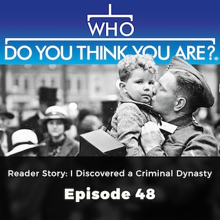 Reader Story: I Discovered a Criminal Dynasty - Who Do You Think You Are?, Episode 48