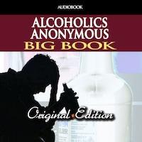 Alcoholics Anonymous - Big Book - Original Edition (Unabridged)