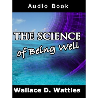 The Science of Being Well (Unabridged)