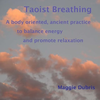 Taoist Breathing - A Body-Oriented, Ancient Practice to Balance Energy and Promote Relaxation (Unabridged)